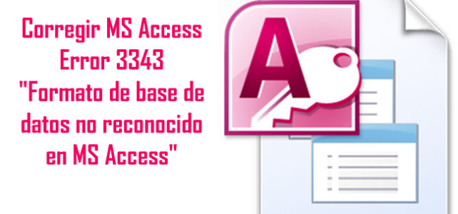 "Cómo reparar MS Access Error 3343 ""Formato de base de datos no reconocido en MS-Access"""