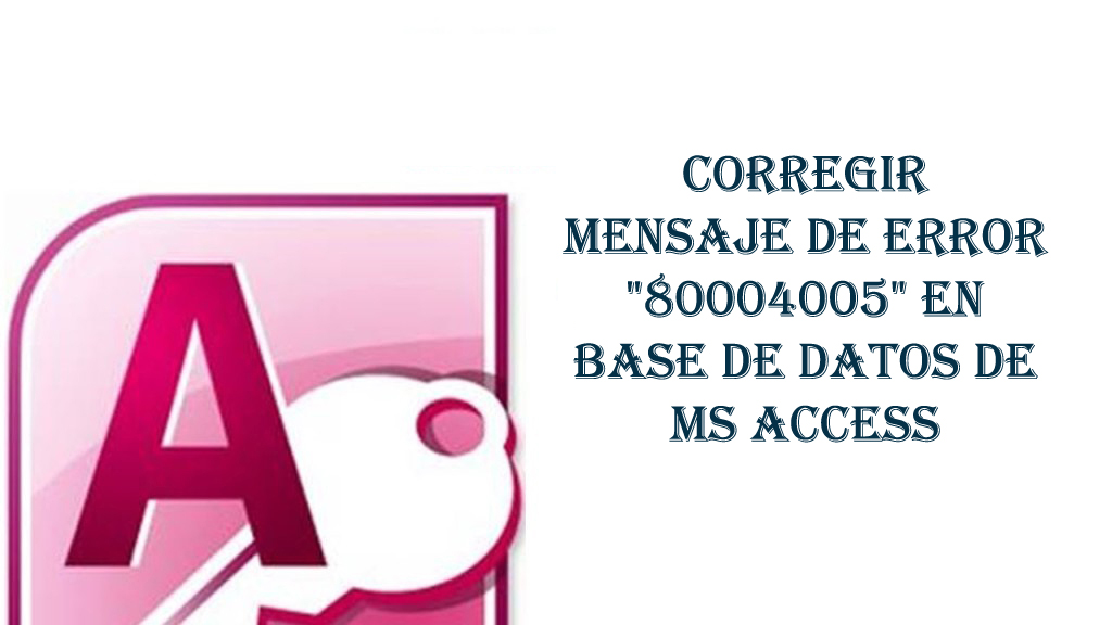 Fijar-MS-Access-Error-80004005