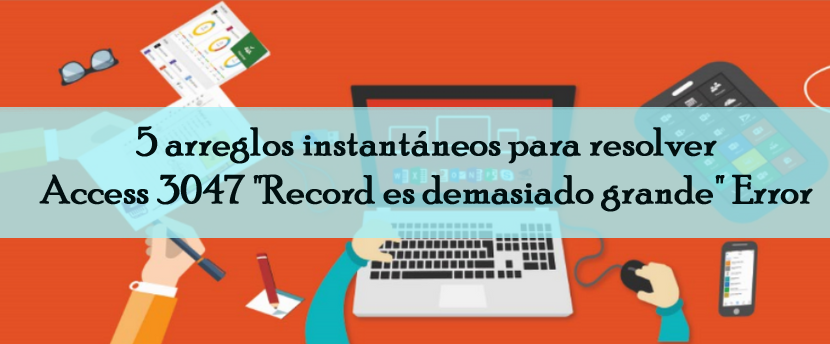 "resolver Access 3047 ""Record es demasiado grande"" Error"