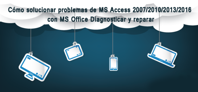 Cómo solucionar problemas de MS Access 2007/2010/2013/2016 con MS Office Diagnosticar y reparar