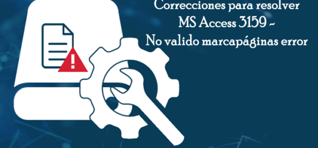 Correcciones para resolver MS Access 3159 – No valido marcapáginas error