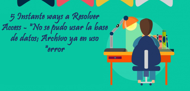 "5 Instante ways a Resolver Access 3045- ""No se pudo usar la base de datos; Archivo ya en uso ""error"