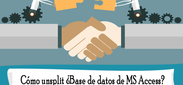 Cómo unsplit ¿Base de datos de MS Access?